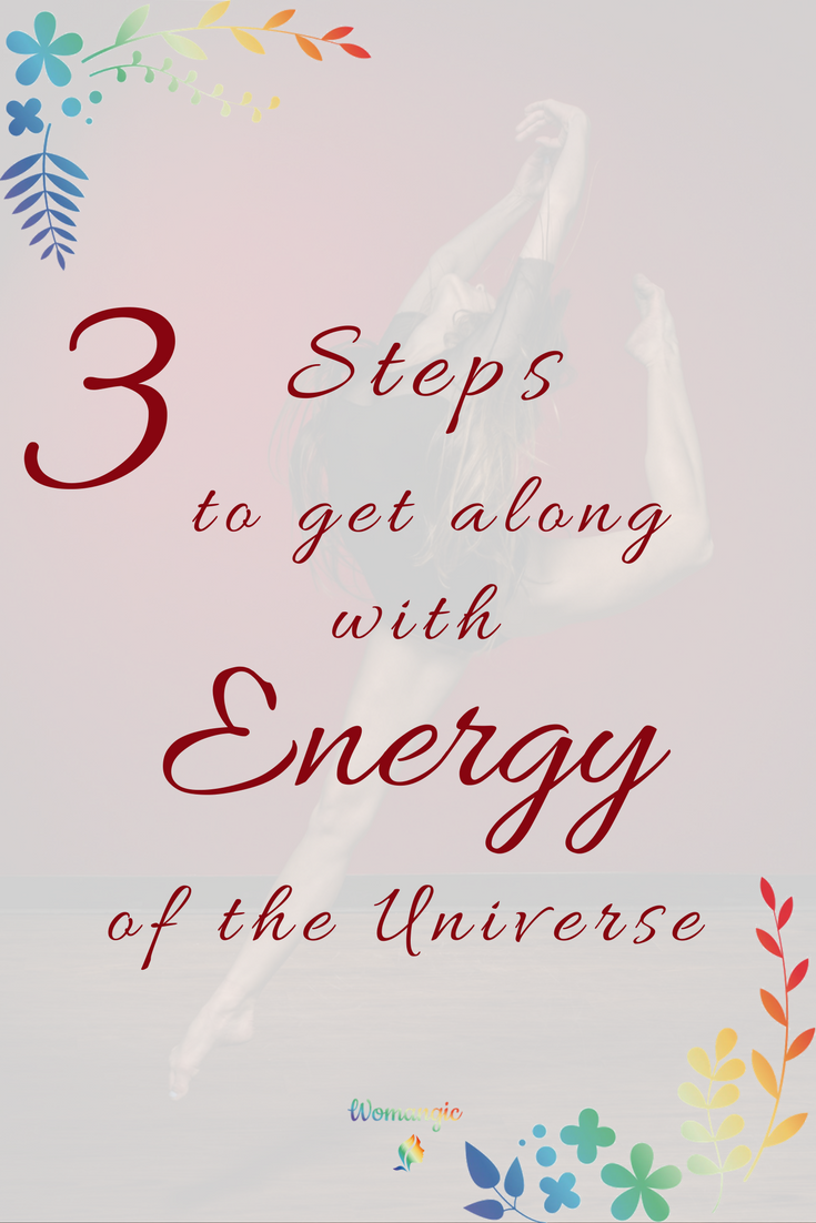 3 step to get along with the energy of the Universe