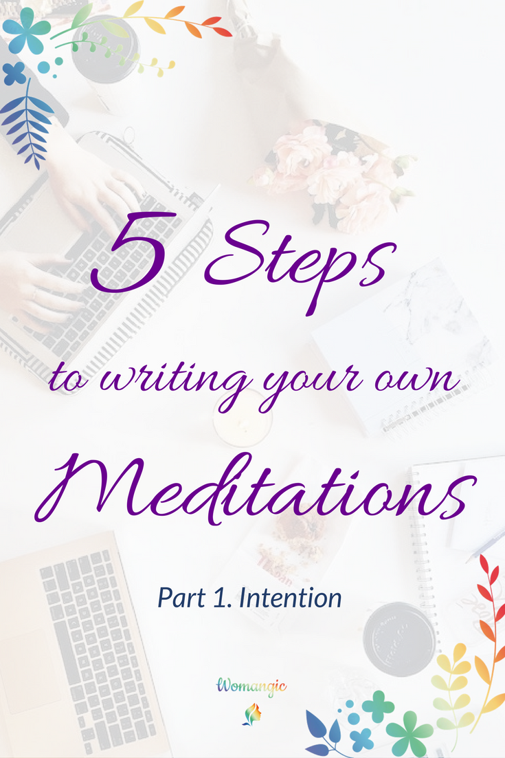 5 Steps to Writing Your Own Meditations. Part 1. Intention
